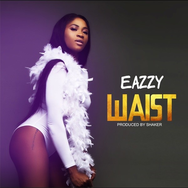 Eazzy – Waist (Prod. Shaker)