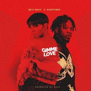 Seyi Shay & Runtown – Gimme Love (Prod. by Sarz)