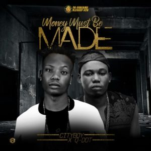 Cityboy ft. Qdot – Money Must Be Made