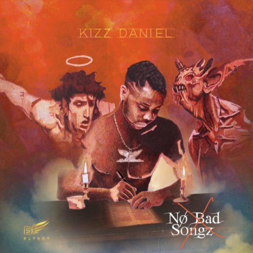 Kizz Daniel - No Bad Songz