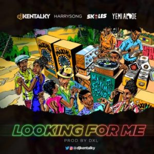 DJ Kentalky ft. Harrysong, Skales & Yemi Alade – Looking For Me