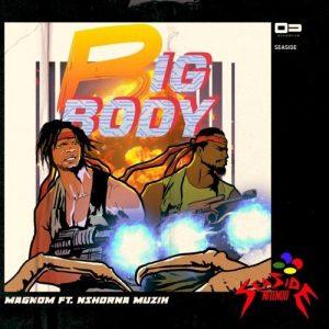 Magnom ft. Nshona Muzick – Big Body (Prod. by Nshona Muzick)