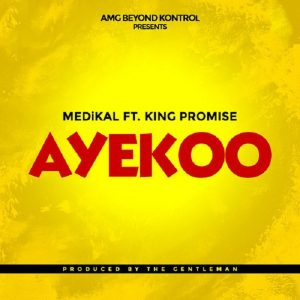 Medikal ft. King Promise – Ayekoo