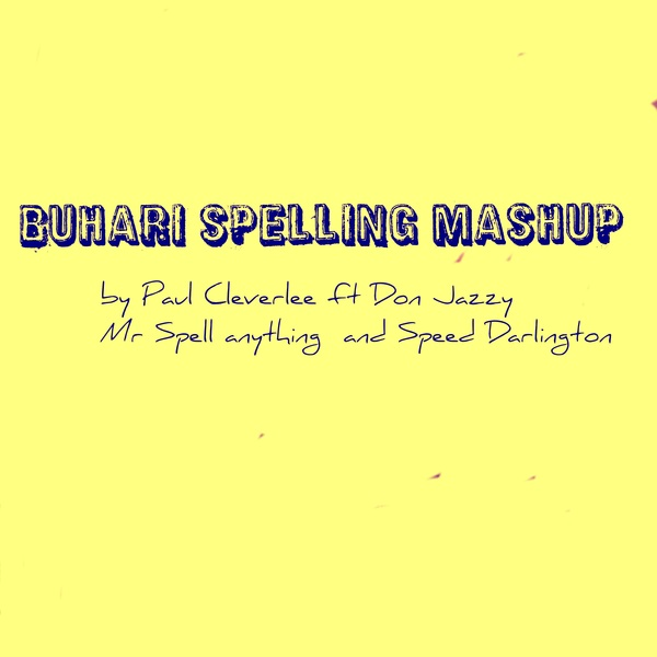 Paul Cleverlee ft. Don Jazzy, Mr Spell Anything & Speed Darlington – Buhari Spelling Mashup