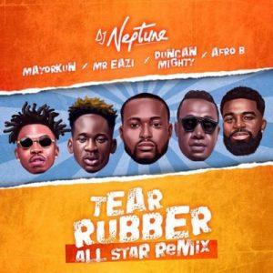 DJ Neptune ft. Mayorkun, Mr Eazi, Duncan Mighty & Afro B – Tear Rubber (All Star Remix)