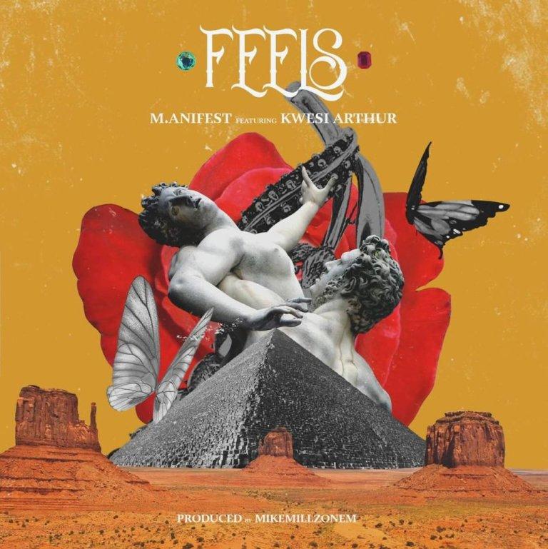 M.anifest ft. Kwesi Arthur – Feels (Prod. by MikeMillzOnEm)