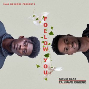 Kwesi Slay ft. Kuami Eugene – Follow You