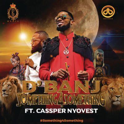 D'Banj ft. Cassper Nyovest – Something 4 Something