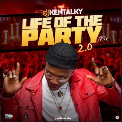 [Mixtape] DJ Kentalky – Life Of The Party 2.0