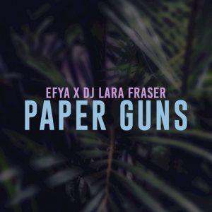 Efya & DJ Lara Fraser – Paper Guns