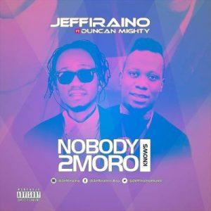 Jeffiraino ft. Duncan Mighty – Nobody Knows 2moro