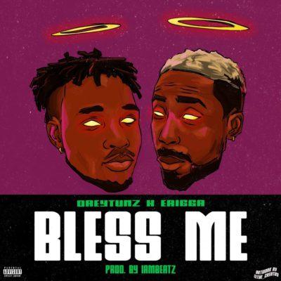 Drey Tunz & Erigga – Bless Me