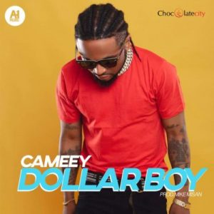 Chocolate City Present: Cameey – Dollar Boy
