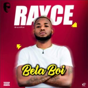 Rayce – Beta Boi