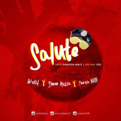 Wizkid ft. Ceeza Milli & Simon Kassa – Salute