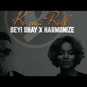 Seyi Shay & Harmonize – Ko Ma Roll