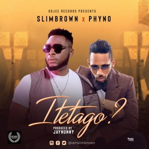 Slim Brown ft. Phyno – Itetago