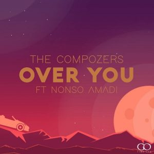 The Compozers ft. Nonso Amadi – Over You