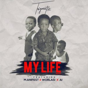 Trigmatic ft. Worlasi, A.I & M.anifest – My Life (Remix)