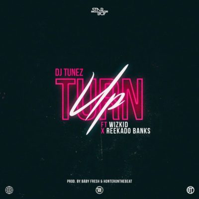 DJ Tunez ft. Wizkid & Reekado Banks – Turn Up