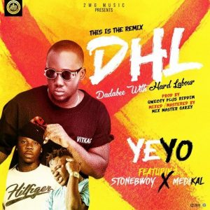 Yeyo ft. Stonebwoy & Medikal – Dadabee With Hard Labour (Remix)
