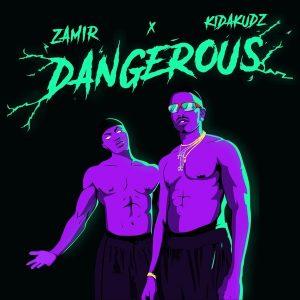 Zamir ft. Kida Kudz – Dangerous