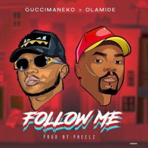 Guccimaneko & Olamide – Follow Me (Prod. By Pheelz)