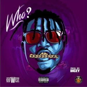 Idowest – Who (Prod. By Dicey)