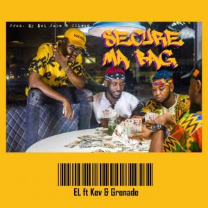 E.L ft. Kev & Grenade – Secure Ma Bag (Prod. by Boi Jake & Slimbo)