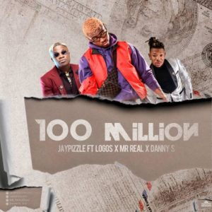 JayPizzle ft. Logos, Mr Real & Danny S – 100 Million