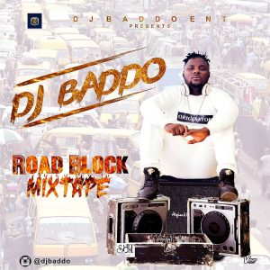 [Mixtape] DJ Baddo - Road Block Mix