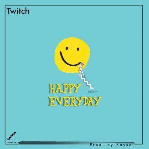 Twitch – Happy Everyday (Prod. by Kayso)