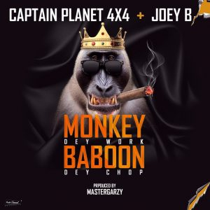 Captain Planet (4X4) ft. Joey B – Monkey Dey Work Baboon Dey Chop (Prod. by Masta Garzy)