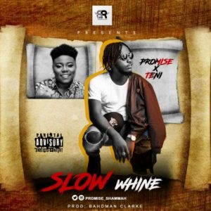 Promise & Teni – Slow Whine (Prod. By Bahdman Clarke)
