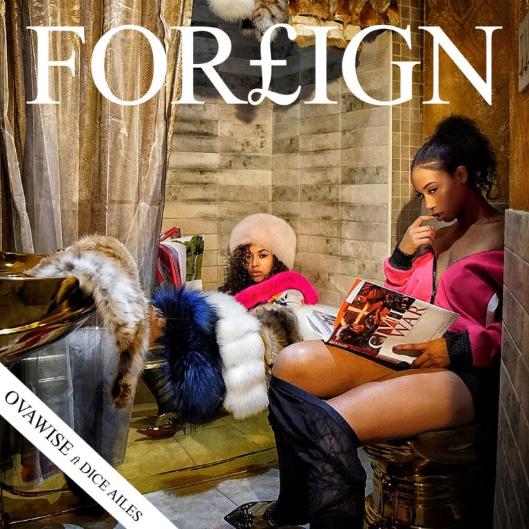 Ova Wise ft. Dice Ailes – Foreign (Prod. by Killbeatz)