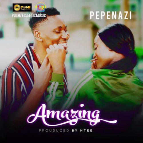 Pepenazi – Amazing