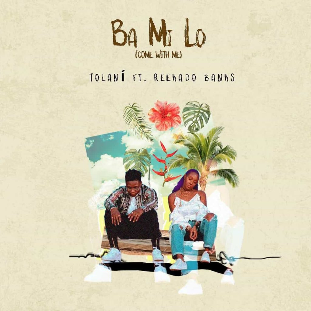 Tolani ft. Reekado Banks – Ba Mi Lo (Come With Me)