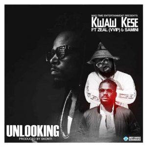 Kwaw Kese ft. Samini & Zeal (VVIP) – Unlooking