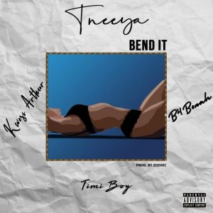 Tneeya, B4bonah, Kwesi Arthur & Timiboi – Bend It (Prod. by Zodiac)