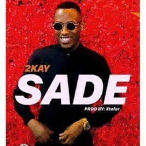 Mr 2kay – Sade (Prod. By Xtofa)