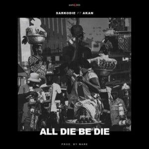 Sarkodie ft. Akan – All Die Be Die (Prod. by Ware)