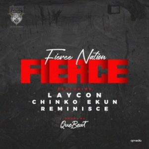 Fierce Nation ft. Laycon, Chinko Ekun & Reminisce - Fierce