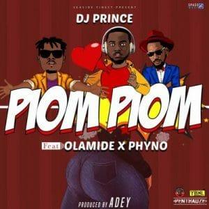 DJ Prince ft. Olamide & Phyno – Piom Piom (Prod by Adey)