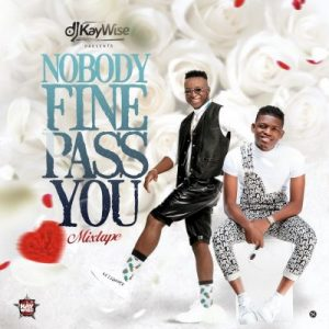 [Mixtape] DJ Kaywise – Nobody Fine Pass You (Mix)