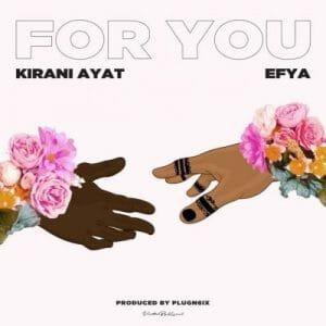Kirani AYAT ft. Efya – For You (Prod. by PlvgNSix)