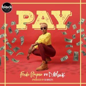 Freda Rhymz ft. D-Black – Pay (Prod. by DJ Breezy)