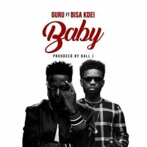 Guru ft. Bisa Kdei – My Baby (Prod. by Ball J)