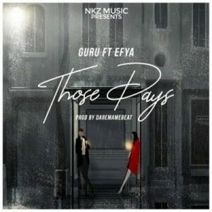 Guru ft. Efya – Those Days (Prod By DareMameBeats)