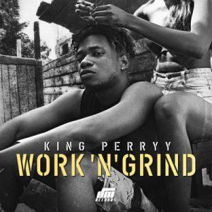 King Perryy – Work 'N' Grind