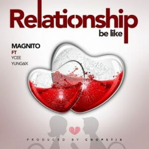 Magnito ft. Ycee & Yung6ix – Relationship Be Like